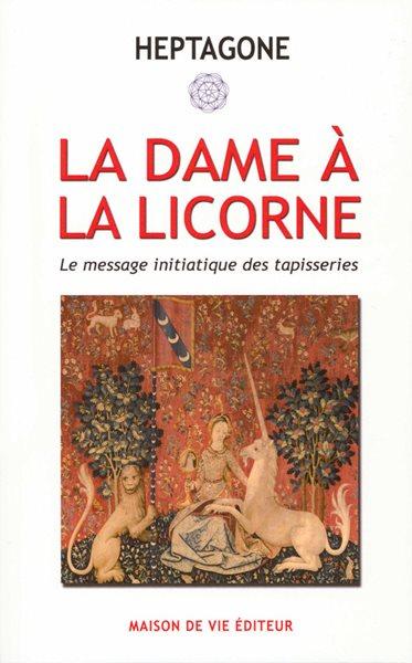 La dame la licorne message initiatique des tapisseries heptagone scribe villard de - Tapisserie dame a la licorne ...