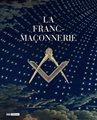 La Franc-Maçonnerie - Catalogue de l'exposition 2016 à la BnF (réimpression)